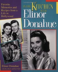 In the Kitchen with Elinor Donahue: Favorite Memories and Recipes from a Life in Hollywood by Elinor Donahue (1998-10-24)