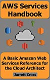 #3: AWS Services Handbook: A Basic Amazon Web Services Reference for the Cloud Architect