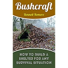 Bushcraft: How To Build A Shelter For Any Survival Situation (English Edition)