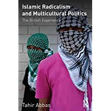 [(Islamic Radicalism and Multicultural Politics : The British Experience)] [By (author) Tahir Abbas] published on (April, 2011)