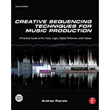 [(Creative Sequencing Techniques for Music Production : A Practical Guide to Pro Tools, Logic, Digital Performer and Cubase)] [By (author) Andrea Pejrolo] published on (May, 2011)