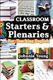 Secondary Starters and Plenaries: English: Creative activities, ready-to-use for teaching English (Classroom Starters and Plenaries)