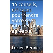 15 conseils, efficaces pour rendre votre site internet plus agréable  (French Edition)