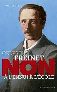 Célestin Freinet : 'Non à l'ennui à l'école' par Maria Poblete