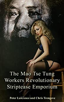 The Mao Tse Tung Workers Revolutionary Striptease Emporium (The London Chronicles Book 3) by [Lawrence, Peter]