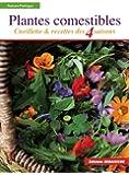 Plantes comestibles: Cueillette et recettes des 4 saisons. Reconnaitre plus de 250 espèces communes + recettes + tableau saisonnier de cueillette et de recettes: 1