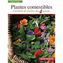 Plantes comestibles: Cueillette et recettes des 4 saisons. Reconnaitre plus de 250 espèces communes + recettes + tableau saisonnier de cueillette et de recettes