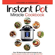 The Instant Pot Miracle Cookbook: Over 150 step-by-step foolproof recipes for your electric pressure cooker, slow cooker or Instant Pot®. Fully authorised.