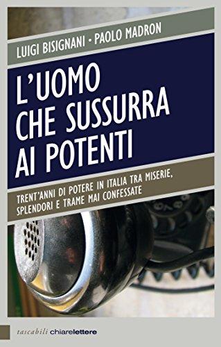 luomo-che-sussurra-ai-potenti-trentanni-di-potere-in-italia-tra-miserie-splendori-e-trame-mai-confes