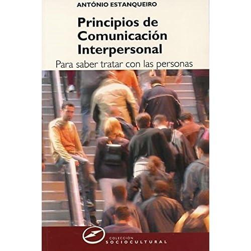 Principios de comunicacion interpersonal/ Interpersonal Communication Principles: Para Saber Tratar Con Las Personas by Antonio Estanqueiro (2006-12-30)