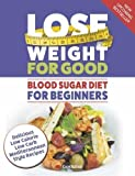 Lose Weight For Good: Blood Sugar Diet For Beginners: Delicious low calorie, low carb Mediterranean style recipes