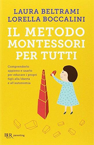 Il metodo Montessori per tutti. Comprenderlo appieno e usarlo per educare i propri figli alla libertà e all'autonomia