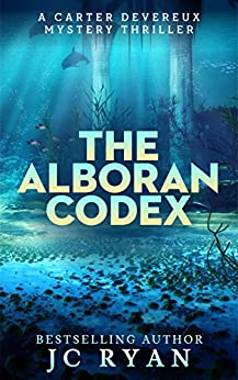 The Alboran Codex: A Suspense Thriller (A Carter Devereux Mystery Thriller Book 3) by [Ryan, JC]