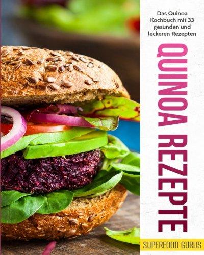 Preisvergleich Produktbild Quinoa Rezepte: Das Quinoa Kochbuch mit 33 gesunden und leckeren Rezepten.