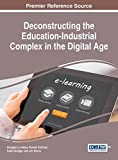 Deconstructing the Education-Industrial Complex in the Digital Age (Advances in Educational Marketing, Administration, and Leadership)