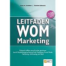 Leitfaden WOM-Marketing: Online & offline neue Kunden gewinnen durch Empfehlungsmarketing, Viral Marketing, Social Media Marketing, Advocating und Buzz
