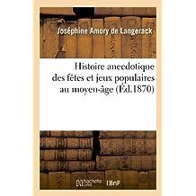 Histoire Anecdotique Des Fetes Et Jeux Populaires Au Moyen-Age (Arts)