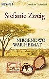 Nirgendwo war Heimat: Mein Leben auf zwei Kontinenten - Stefanie Zweig