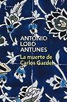 La muerte de Carlos Gardel par Antonio Lobo Antunes