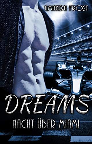 Dreams - Nacht über Miami (Dreams 3) (Rennfahrer Besten Die)