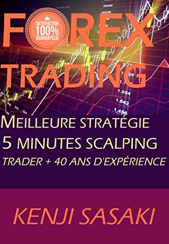FOREX TRADING MEILLEURE STRATÉGIE DE SCALPING 5 MINUTES: Trader Avec Plus de 40 Ans D'Expérience, Commerce Intraday par Kenji Sasaki