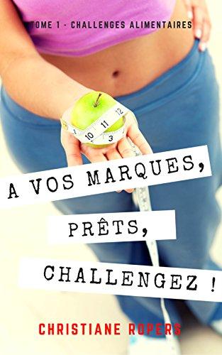 A vos marques, prêts, challengez ! (Challenges alimentaires t. 1)