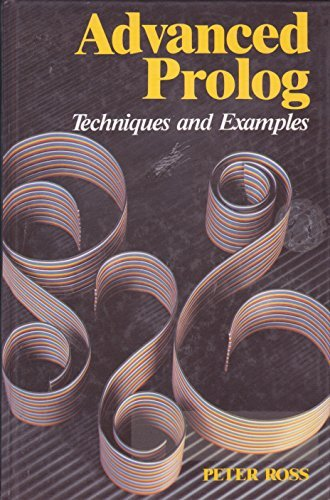 Advanced Prolog: Techniques and Examples (International Series in Logic Programming) by Peter Ross (1989-08-01) par Peter Ross