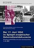 Der 17. Juni 1953 im Spiegel sowjetischer Geheimdienstdokumente: 33 geheime Berichte des Bevollmächtigten des Innenministeriums der Sowjetunion in ... Sächsische Gedenkstätten zur Zeitgeschichte) -