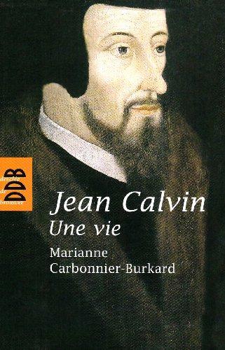 Jean Calvin : Une vie par Marianne Carbonnier-Burkard