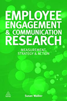 Employee Engagement and Communication Research: Measurement, Strategy and Action by [Walker, Susan]