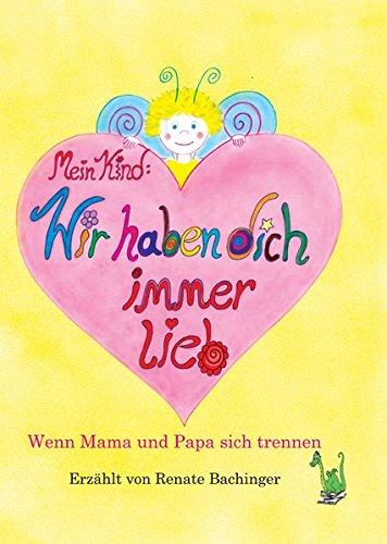 Mein Kind: Wir haben dich immer lieb! - Trennung, Scheidung, Scheidungskind, Sorgerecht, Rosenkrieg