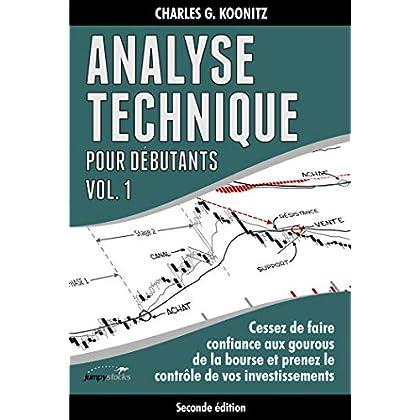 Analyse technique pour débutants vol. 1 (seconde édition): Cessez de faire confiance aux gourous de la bourse et prenez le contrôle de vos investissements