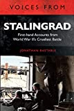 Voices from Stalingrad: First-hand Accounts from World War II's Cruellest Battle - Jonathan Bastable