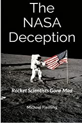 The NASA Deception: Rocket Scientists Gone Mad by Michael Fleming (2014-10-21)