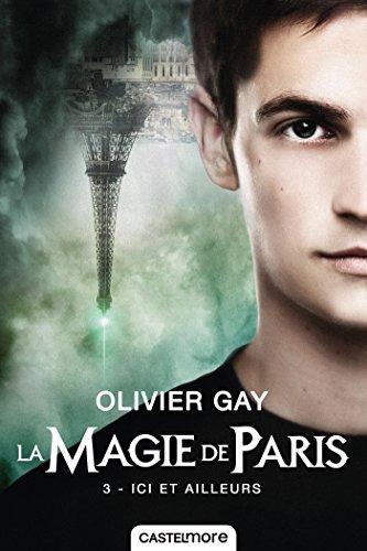 La Magie de Paris, T3 : Ici et ailleurs par Olivier Gay