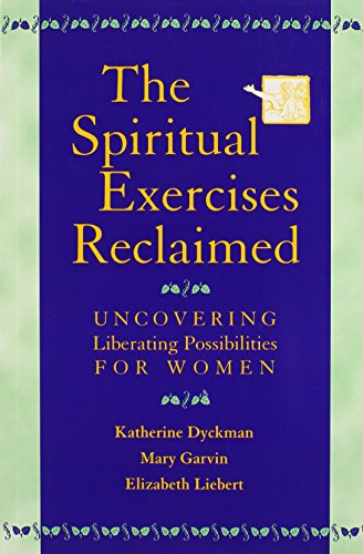 Spiritual Exercises Reclaimed, The: Uncovering Liberating Possibilities for Women por Katherine Dyckman