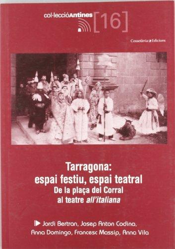 Descargar Libro Tarragona: espai festiu, espai teatral: De la plaça del Corral al teatre all