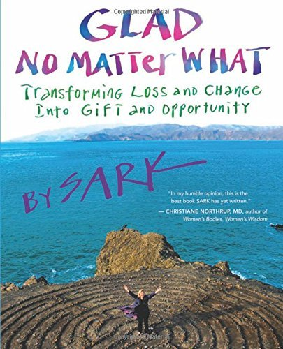 glad-no-matter-what-transforming-loss-and-change-into-gift-and-opportunity-by-sark-2010-11-01