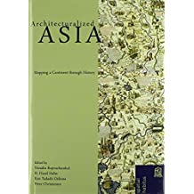 Architecturalized Asia: Mapping a Continent Through History (Spatial Habitus (Hardcover))