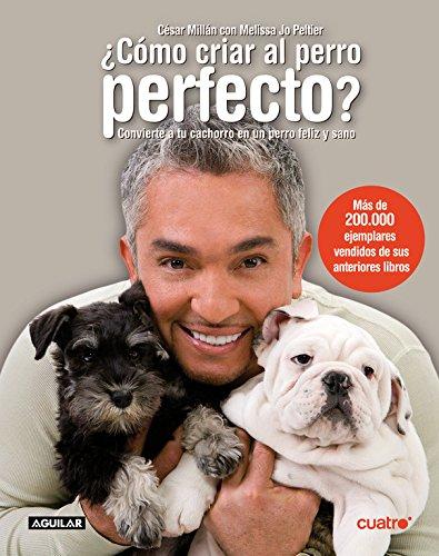 ¿Cómo criar al perro perfecto? (AGUILAR)