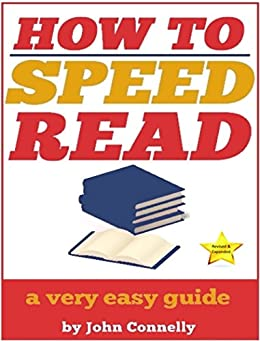 How to Speed Read: 300%+ Improved Reading Speed TODAY: A Very Easy Guide (The Learning Development Book Series 6) by [Connelly, John]