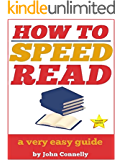 How to Speed Read: 300%+ Improved Reading Speed TODAY: A Very Easy Guide (The Learning Development Book Series 6)
