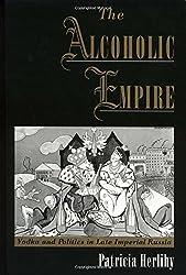 The Alcoholic Empire: Vodka & Politics in Late Imperial Russia: Vodka and Politics in Late Imperial Russia
