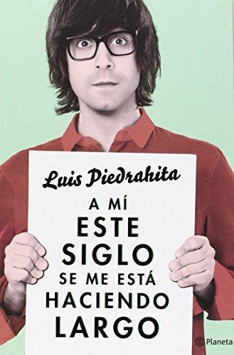 A Mí Este Siglo Se Me Está Haciendo Largo (No Ficción) de Luis Piedrahita (28 oct 2014) Tapa blanda