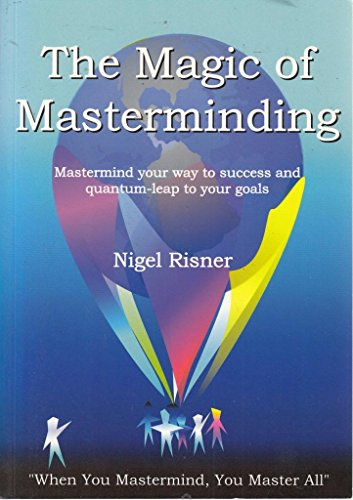 The Magic of Masterminding (Mastermind your way to success and quantum-leap your goals) (Magic Leap)