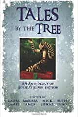 Tales by the Tree: An Anthology of Holiday Flash Fiction Paperback