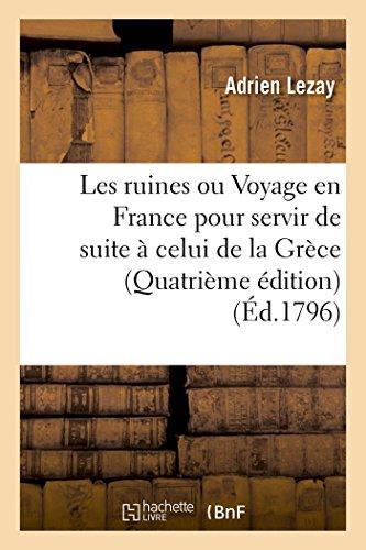 Les ruines ou Voyage en France pour servir de suite à celui de la Grèce, Quatrième édition par Adrien Lezay
