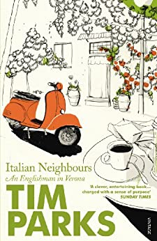 Italian Neighbours: An Englishman in Verona von [Parks, Tim]