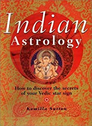 Indian Astrology: How to Discover the Secrets of Your Vedic Star Sign by Komilla Sutton (2000-11-06)