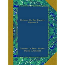 Histoire Du Bas-Empire, Volume 8